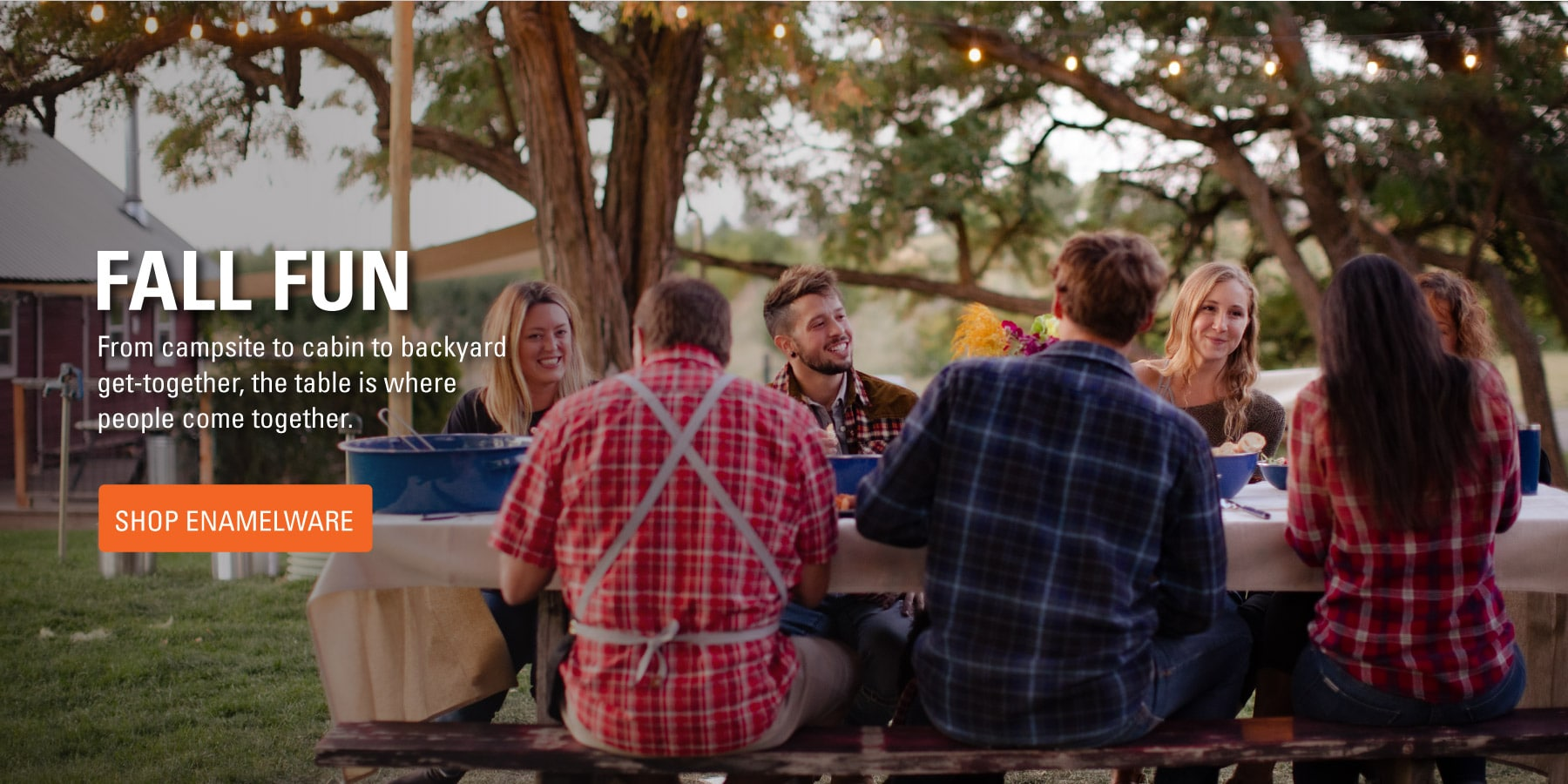 From campsite to cabin to backyard get-together, we are better when we are together. Shop Enamelware